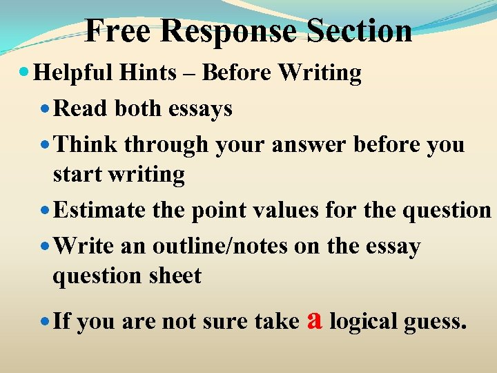 Free Response Section Helpful Hints – Before Writing Read both essays Think through your