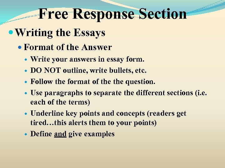 Free Response Section Writing the Essays Format of the Answer Write your answers in