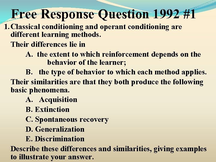 Free Response Question 1992 #1 1. Classical conditioning and operant conditioning are different learning