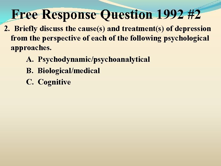 Free Response Question 1992 #2 2. Briefly discuss the cause(s) and treatment(s) of depression