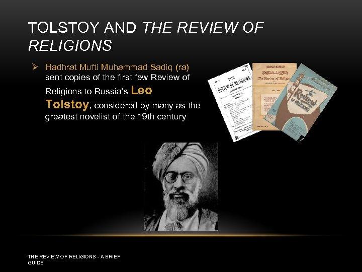 TOLSTOY AND THE REVIEW OF RELIGIONS Ø Hadhrat Mufti Muhammad Sadiq (ra) sent copies