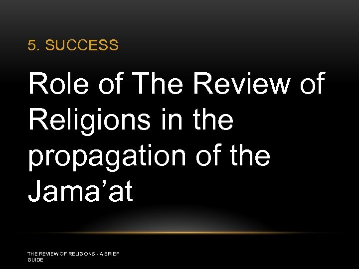 5. SUCCESS Role of The Review of Religions in the propagation of the Jama'at