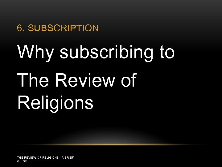 6. SUBSCRIPTION Why subscribing to The Review of Religions THE REVIEW OF RELIGIONS -