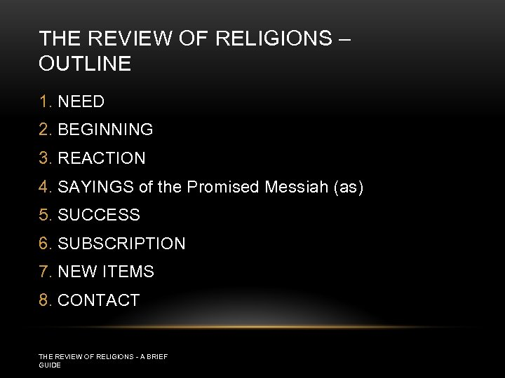 THE REVIEW OF RELIGIONS – OUTLINE 1. NEED 2. BEGINNING 3. REACTION 4. SAYINGS