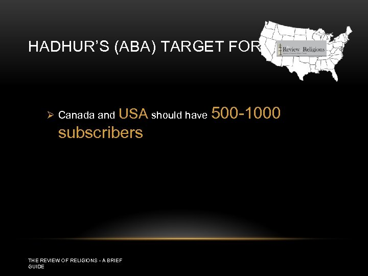 HADHUR'S (ABA) TARGET FOR USA Ø Canada and USA should have 500 -1000 subscribers