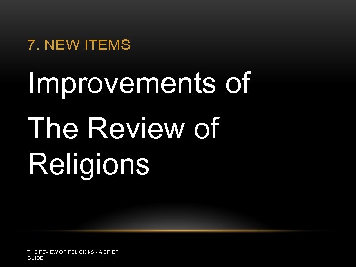 7. NEW ITEMS Improvements of The Review of Religions THE REVIEW OF RELIGIONS -
