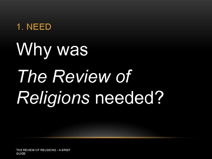 1. NEED Why was The Review of Religions needed? THE REVIEW OF RELIGIONS -