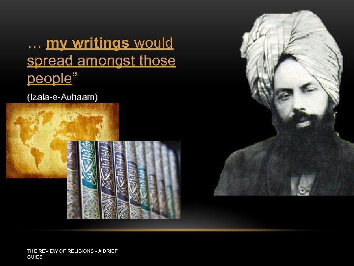 """… my writings would spread amongst those people"""" (Izala-e-Auhaam) THE REVIEW OF RELIGIONS -"""