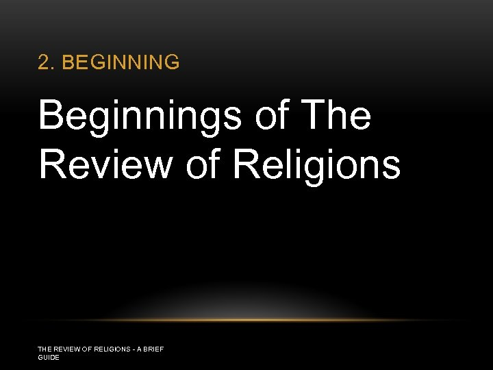 2. BEGINNING Beginnings of The Review of Religions THE REVIEW OF RELIGIONS - A