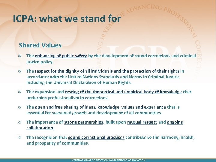 ICPA: what we stand for Shared Values The enhancing of public safety by the