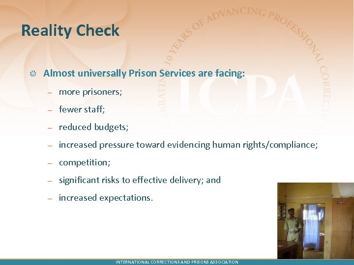 Reality Check Almost universally Prison Services are facing: – more prisoners; – fewer staff;