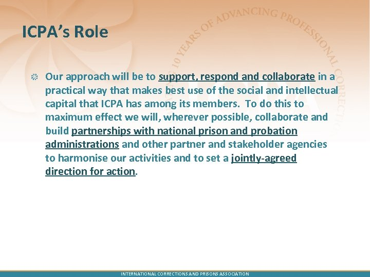 ICPA's Role Our approach will be to support, respond and collaborate in a practical