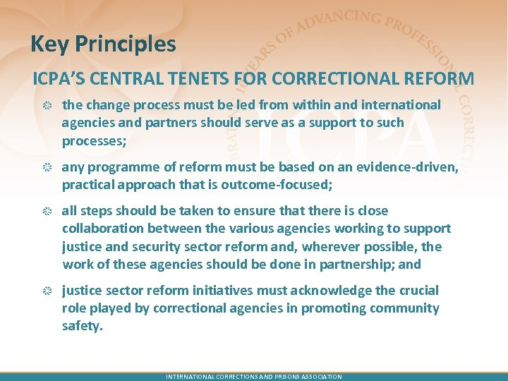 Key Principles ICPA'S CENTRAL TENETS FOR CORRECTIONAL REFORM the change process must be led