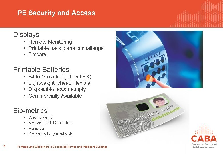 PE Security and Access Displays • Remote Monitoring • Printable back plane is challenge