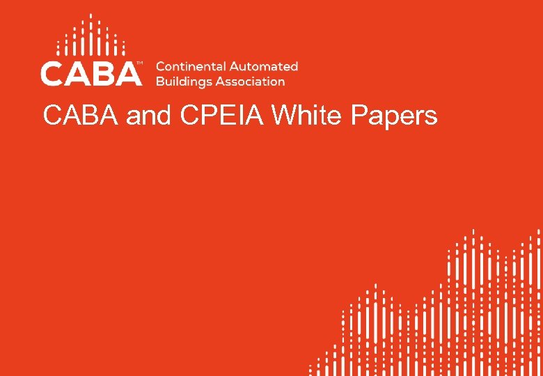 CABA and CPEIA White Papers