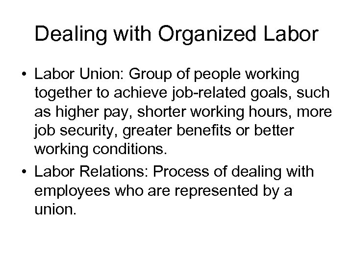 Dealing with Organized Labor • Labor Union: Group of people working together to achieve