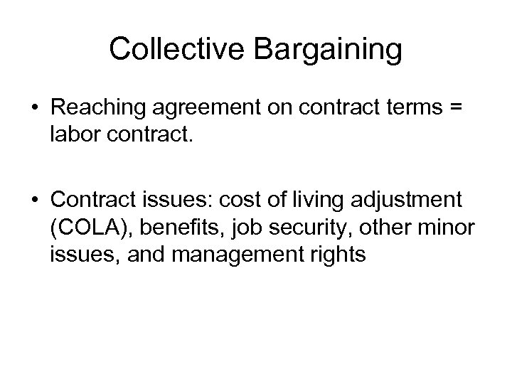 Collective Bargaining • Reaching agreement on contract terms = labor contract. • Contract issues: