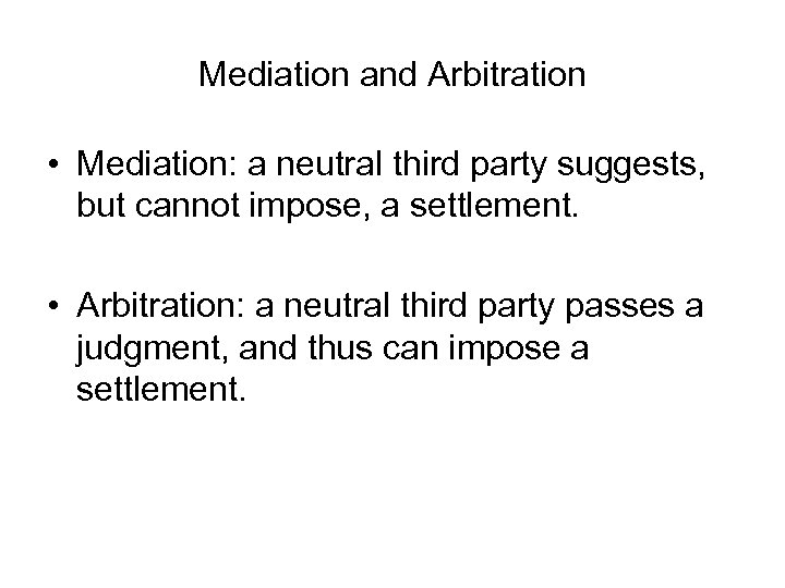 Mediation and Arbitration • Mediation: a neutral third party suggests, but cannot impose, a