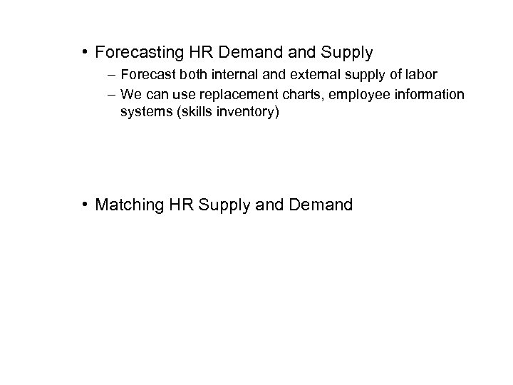 • Forecasting HR Demand Supply – Forecast both internal and external supply of