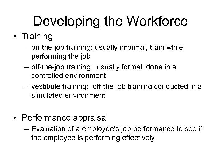 Developing the Workforce • Training – on-the-job training: usually informal, train while performing the