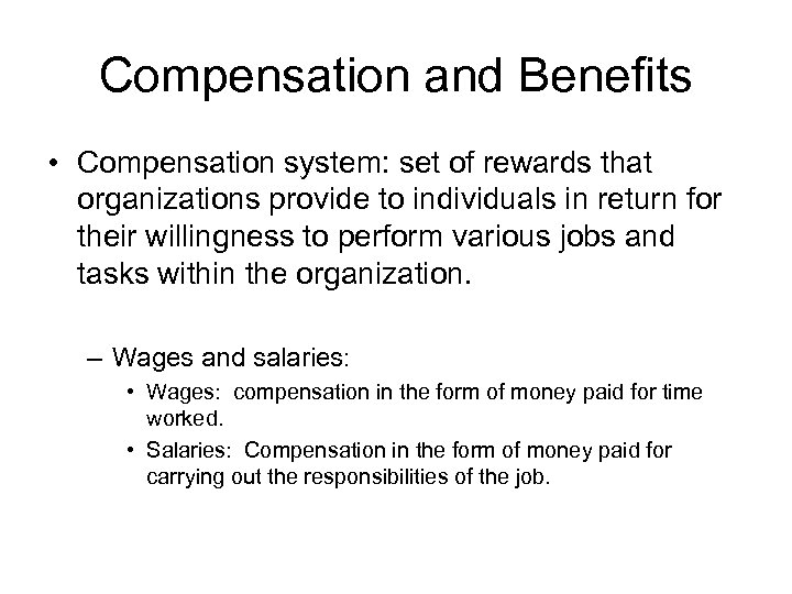 Compensation and Benefits • Compensation system: set of rewards that organizations provide to individuals