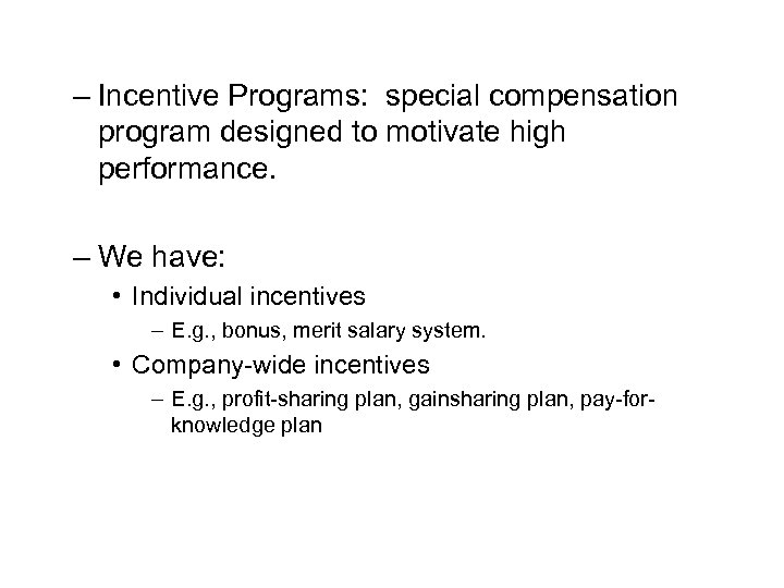 – Incentive Programs: special compensation program designed to motivate high performance. – We have: