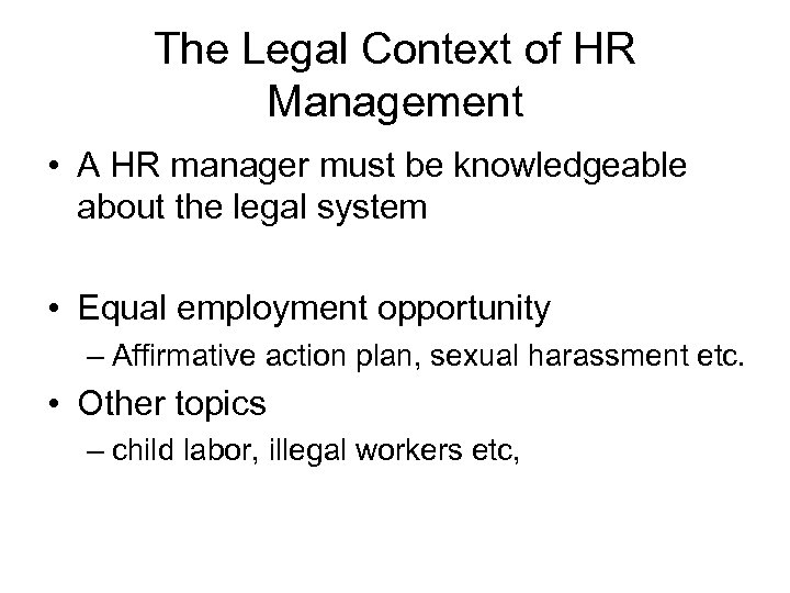 The Legal Context of HR Management • A HR manager must be knowledgeable about
