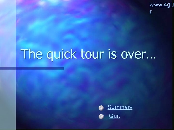 www. 4 gl. f r The quick tour is over… Summary Quit