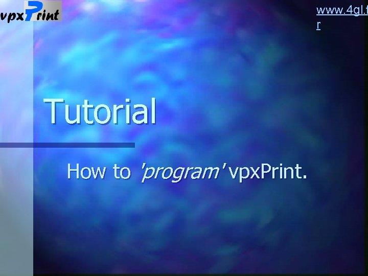 www. 4 gl. f r Tutorial How to 'program' vpx. Print.