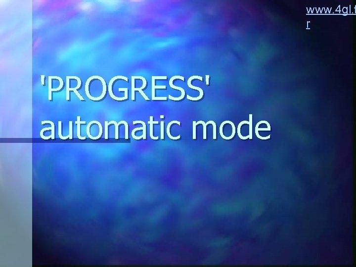 www. 4 gl. f r 'PROGRESS' automatic mode