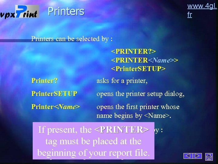 www. 4 gl. fr Printers can be selected by : <PRINTER? > <PRINTER<Name>> <Printer.