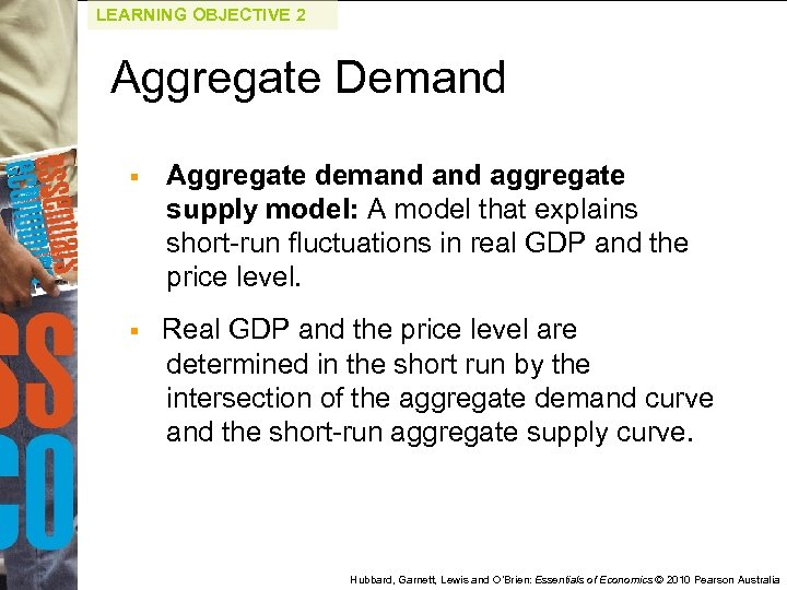 LEARNING OBJECTIVE 2 Aggregate Demand § Aggregate demand aggregate supply model: A model that