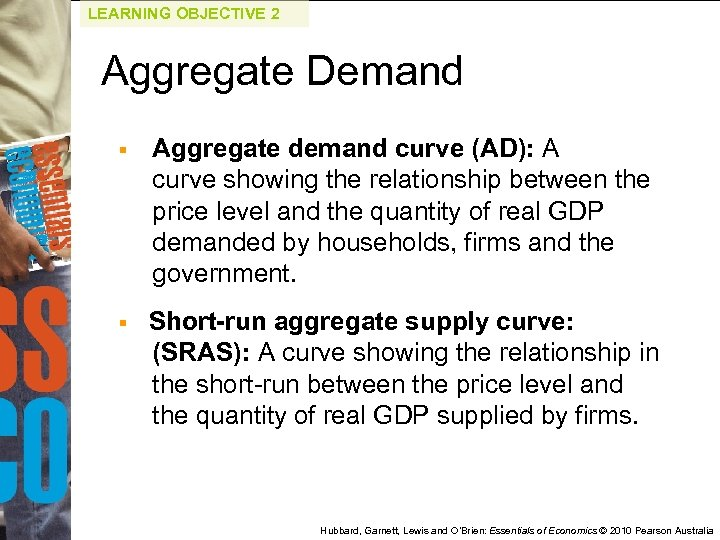 LEARNING OBJECTIVE 2 Aggregate Demand § Aggregate demand curve (AD): A curve showing the