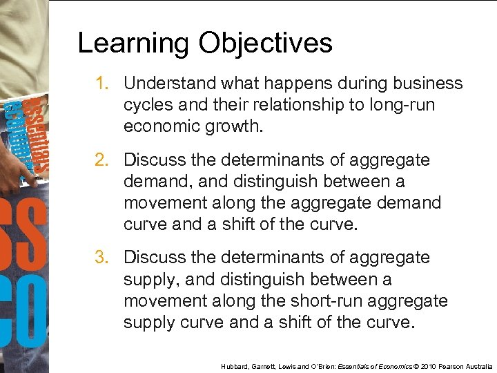 Learning Objectives 1. Understand what happens during business cycles and their relationship to long-run