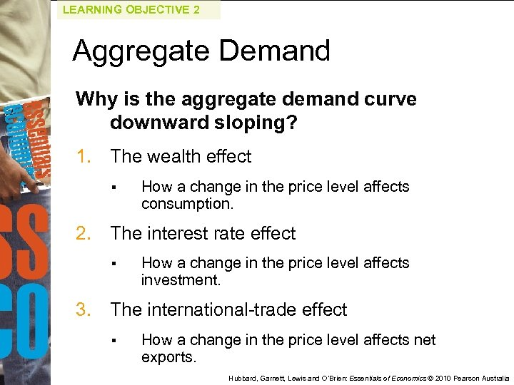 LEARNING OBJECTIVE 2 Aggregate Demand Why is the aggregate demand curve downward sloping? 1.