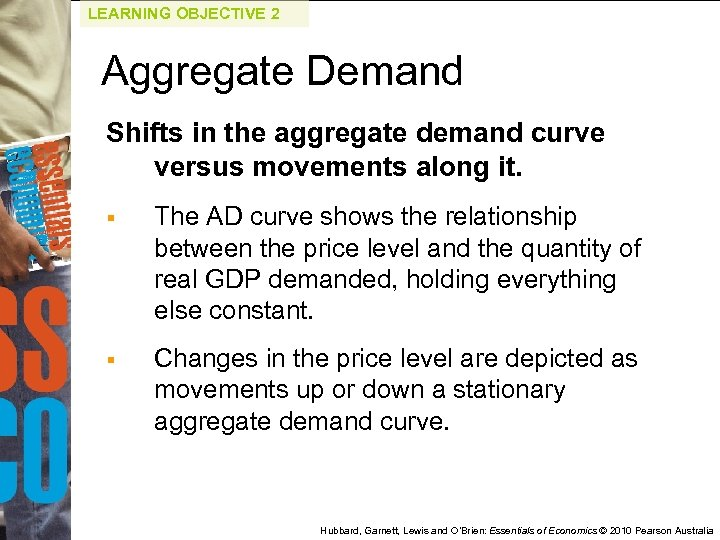 LEARNING OBJECTIVE 2 Aggregate Demand Shifts in the aggregate demand curve versus movements along