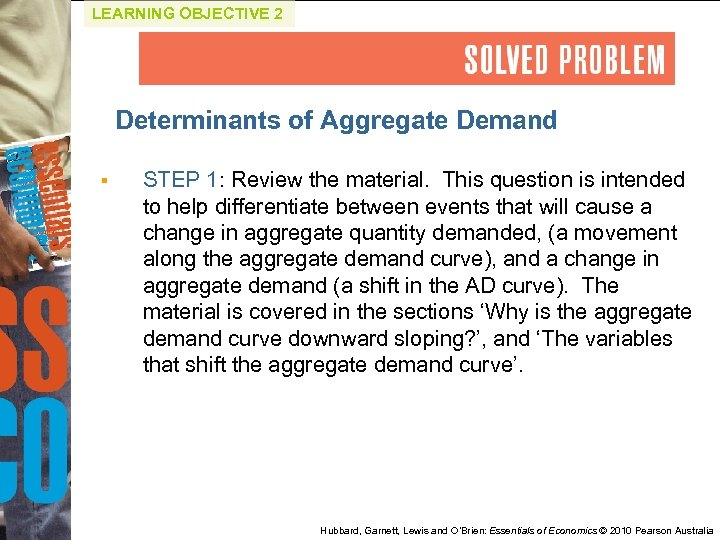 LEARNING OBJECTIVE 2 Determinants of Aggregate Demand § STEP 1: Review the material. This