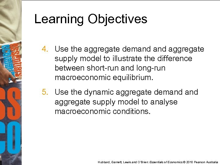 Learning Objectives 4. Use the aggregate demand aggregate supply model to illustrate the difference