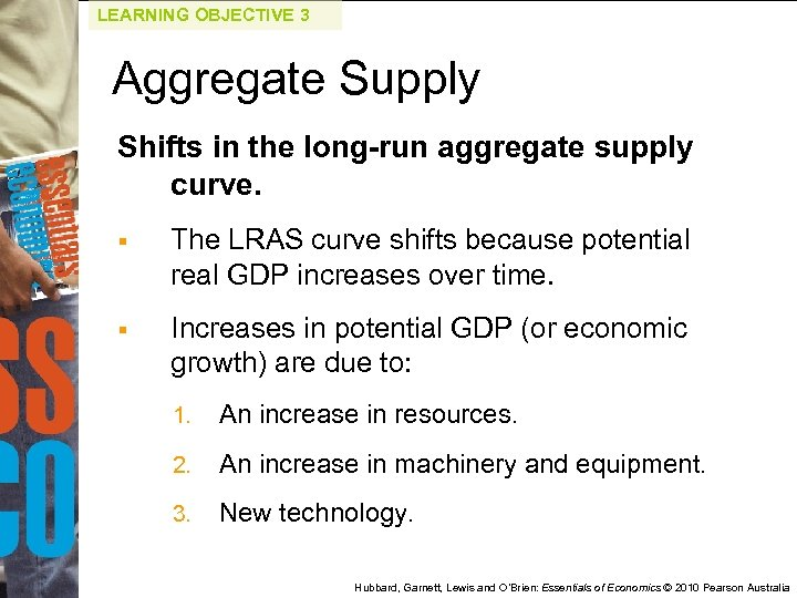 LEARNING OBJECTIVE 3 Aggregate Supply Shifts in the long-run aggregate supply curve. § The