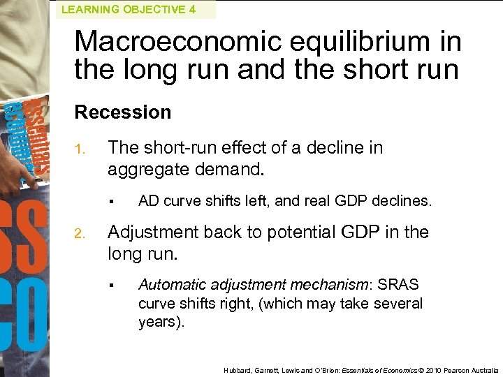LEARNING OBJECTIVE 4 Macroeconomic equilibrium in the long run and the short run Recession