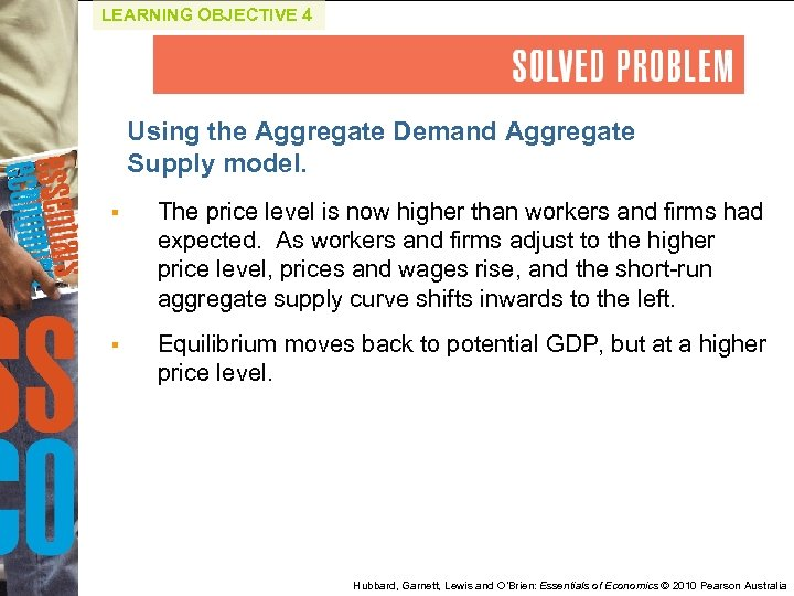 LEARNING OBJECTIVE 4 Using the Aggregate Demand Aggregate Supply model. § The price level