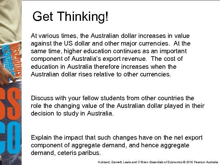 Get Thinking! At various times, the Australian dollar increases in value against the US