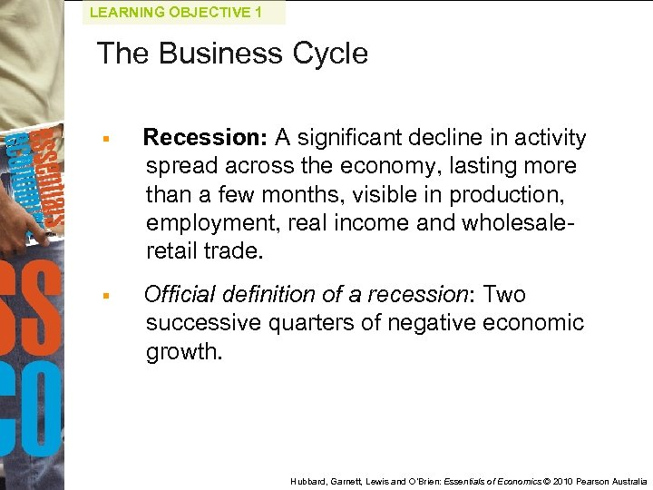 LEARNING OBJECTIVE 1 The Business Cycle § Recession: A significant decline in activity spread