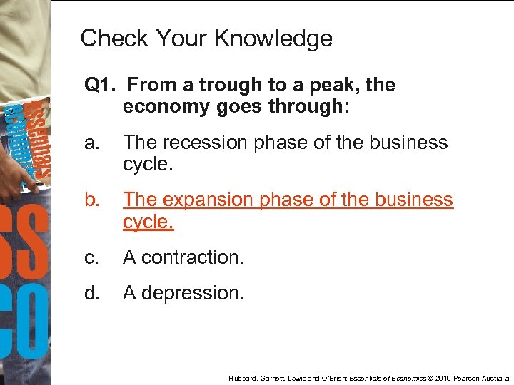 Check Your Knowledge Q 1. From a trough to a peak, the economy goes