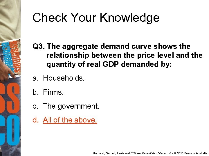 Check Your Knowledge Q 3. The aggregate demand curve shows the relationship between the