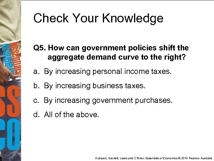 Check Your Knowledge Q 5. How can government policies shift the aggregate demand curve