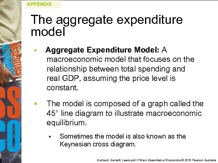APPENDIX The aggregate expenditure model § Aggregate Expenditure Model: A macroeconomic model that focuses