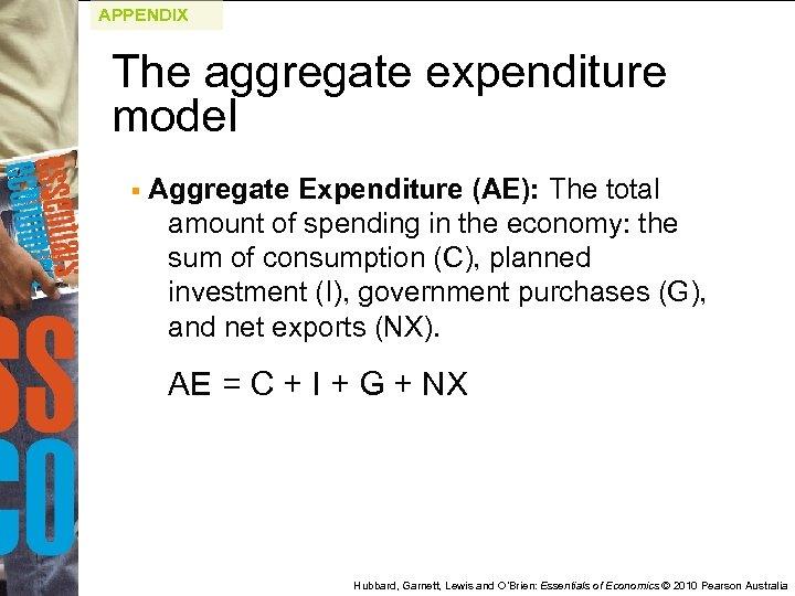APPENDIX The aggregate expenditure model § Aggregate Expenditure (AE): The total amount of spending