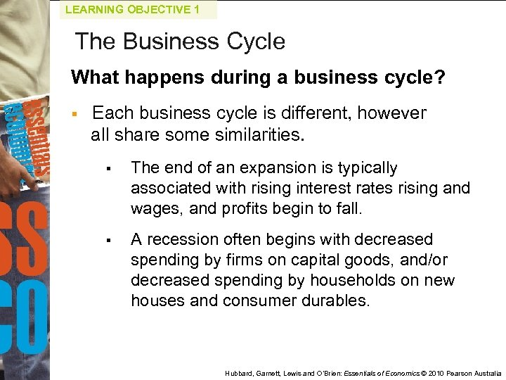 LEARNING OBJECTIVE 1 The Business Cycle What happens during a business cycle? § Each