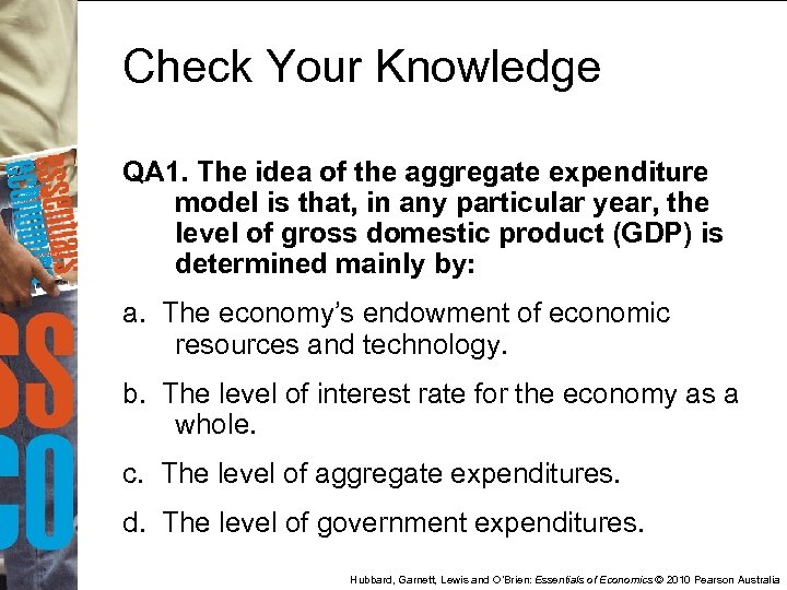 Check Your Knowledge QA 1. The idea of the aggregate expenditure model is that,
